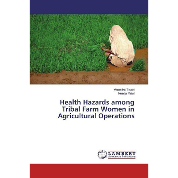 Tiwari, Anamika Health Hazards among Tribal Farm Women in Agricultural Operations
