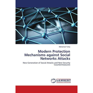 Torky, Mohamed Modern Protection Mechanisms against Social Networks Attacks