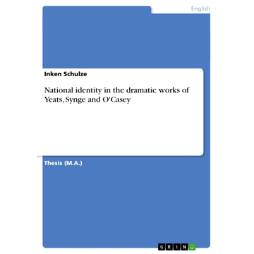 Schulze, Inken National identity in the dramatic works of Yeats, Synge and O'Casey