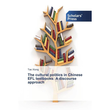 Xiong, Tao The cultural politics in Chinese EFL textbooks: A discourse approach