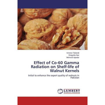 Tabarak, Uroosa Effect of Co-60 Gamma Radiation on Shelf-life of Walnut Kernels - Initial to enhance the export quality of walnuts in Pakistan