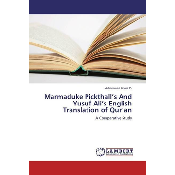 Unais P., Muhammed Marmaduke Pickthall's And Yusuf Ali's English Translation of Qur'an - A Comparative Study