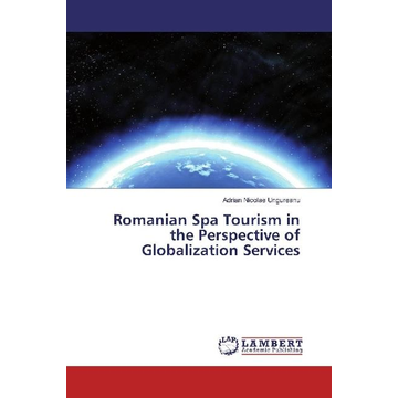 Ungureanu, Adrian Nicolae Romanian Spa Tourism in the Perspective of Globalization Services
