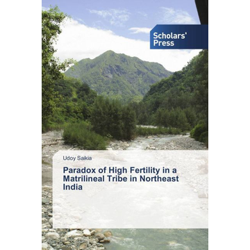Saikia, Udoy Paradox of High Fertility in a Matrilineal Tribe in Northeast India