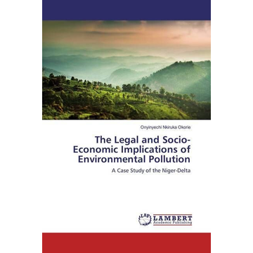 Okorie, Onyinyechi Nkiruka The Legal and Socio-Economic Implications of Environmental Pollution - A Case Study of the Niger-Delta