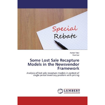 Patel, Ashok Some Lost Sale Recapture Models in the Newsvendor Framework - Analysis of lost sale recapture models in context of single period inventory problem with pricing