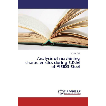 Patil, Komal Analysis of machining characteristics during E.D.M of AISID3 Steel