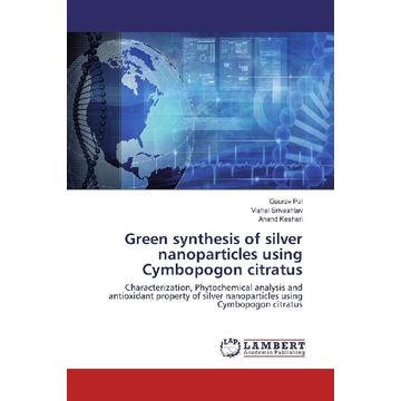 Pal, Gaurav Green synthesis of silver nanoparticles using Cymbopogon citratus - Characterization, Phytochemical analysis and antioxidant property of silver nanoparticles using Cymbopogon citratus