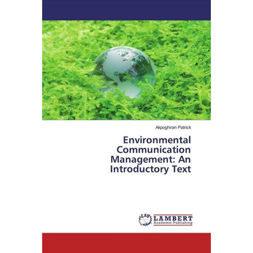 Patrick, Akpoghiran Environmental Communication Management: An Introductory Text