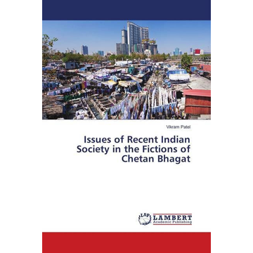 Patel, Vikram Issues of Recent Indian Society in the Fictions of Chetan Bhagat