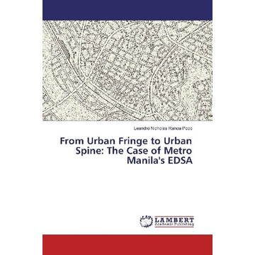 Poco, Leandro Nicholas Ranoa From Urban Fringe to Urban Spine: The Case of Metro Manila's EDSA