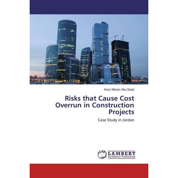 Mazen Abu Saad, Anas Risks that Cause Cost Overrun in Construction Projects - Case Study in Jordan