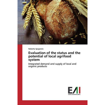 Spigarolo, Roberto Evaluation of the status and the potential of local agrifood system - Integrated demand and supply of local and organic products