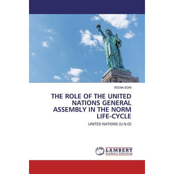 Soni, Veena The Role of the United Nations General Assembly in the Norm Life-cycle - United Nations (U.N.O)
