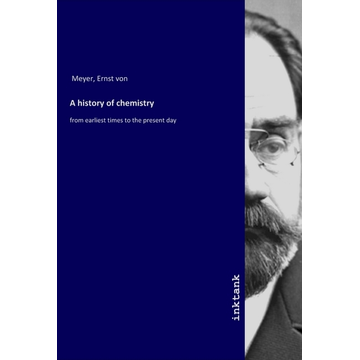 Meyer, Ernst von A history of chemistry - from earliest times to the present day