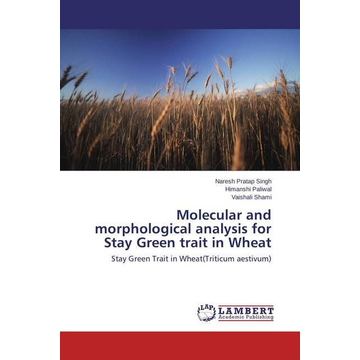 Pratap Singh, Naresh Molecular and morphological analysis for Stay Green trait in Wheat - Stay Green Trait in Wheat(Triticum aestivum)