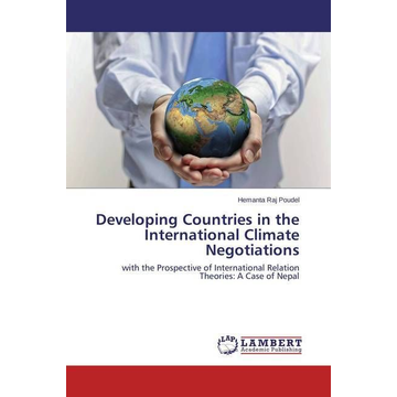 Poudel, Hemanta Raj Developing Countries in the International Climate Negotiations - with the Prospective of International Relation Theories: A Case of Nepal