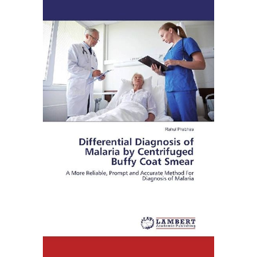 Prabhas, Rahul Differential Diagnosis of Malaria by Centrifuged Buffy Coat Smear - A More Reliable, Prompt and Accurate Method For Diagnosis of Malaria