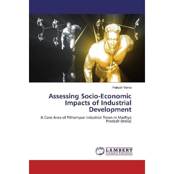 Mahto, Prakash Assessing Socio-Economic Impacts of Industrial Development - A Case Area of Pithampur Industrial Town in Madhya Pradesh (India)
