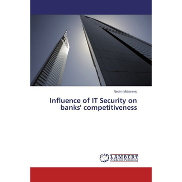 Makarevic, Nedim Influence of IT Security on banks' competitiveness