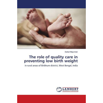 Majumdar, Saikat The role of quality care in preventing low birth weight - in rural areas of Birbhum district, West Bengal, India