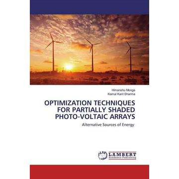 Monga, Himanshu OPTIMIZATION TECHNIQUES FOR PARTIALLY SHADED PHOTO-VOLTAIC ARRAYS - Alternative Sources of Energy