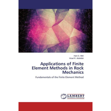 Mitri, Hani S. Applications of Finite Element Methods in Rock Mechanics - Fundamentals of the Finite Element Method