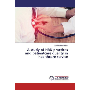 Mohan, Jothibaskara A study of HRD practices and patientcare quality in healthcare service