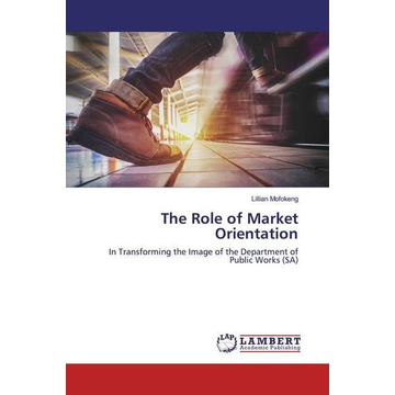 Mofokeng, Lillian The Role of Market Orientation - In Transforming the Image of the Department of Public Works (SA)