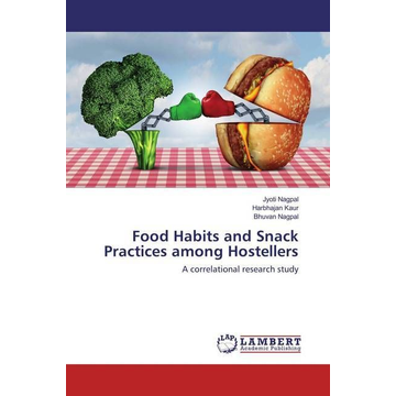 Nagpal, Jyoti Food Habits and Snack Practices among Hostellers - A correlational research study