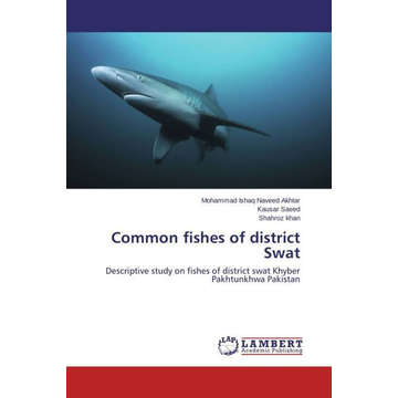 Naveed Akhtar, Mohammad Ishaq Common fishes of district Swat - Descriptive study on fishes of district swat Khyber Pakhtunkhwa Pakistan