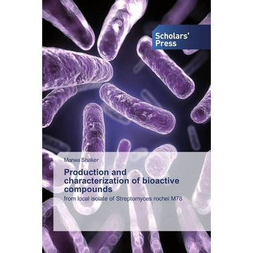 Shaker, Marwa Production and characterization of bioactive compounds - from local isolate of Streptomyces rochei M78