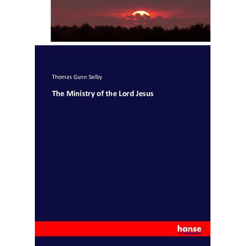 Selby, Thomas Gunn The Ministry of the Lord Jesus