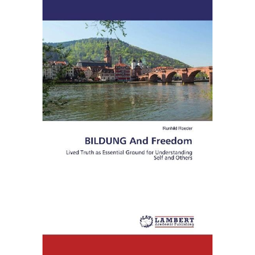 Roeder, Runhild BILDUNG And Freedom - Lived Truth as Essential Ground for Understanding Self and Others
