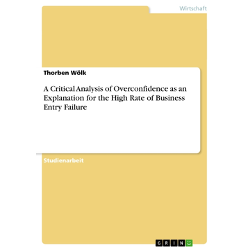 Wölk, Thorben A Critical Analysis of Overconfidence as an Explanation for the High Rate of Business Entry Failure