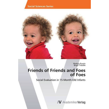 Russin, Markus Friends of Friends and Foes of Foes - Social Evaluation in 15-Month-Old Infants