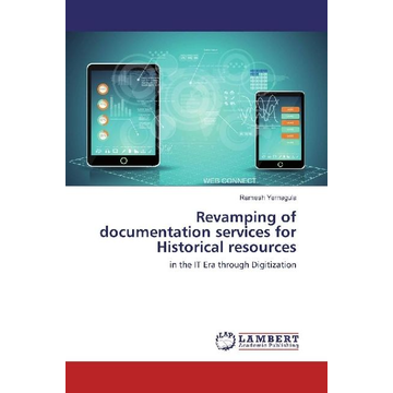 Yernagula, Ramesh Revamping of documentation services for Historical resources - in the IT Era through Digitization