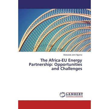 Ngome, Alobwede John The Africa-EU Energy Partnership: Opportunities and Challenges