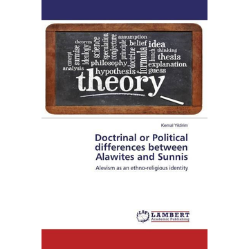 Yildirim, Kemal Doctrinal or Political differences between Alawites and Sunnis - Alevism as an ethno-religious identity
