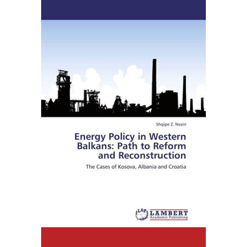 Neziri, Shqipe Z. Energy Policy in Western Balkans: Path to Reform and Reconstruction - The Cases of Kosova, Albania and Croatia
