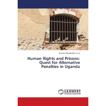 Steven Munanura, Kasiima Human Rights and Prisons: Quest for Alternative Penalties in Uganda