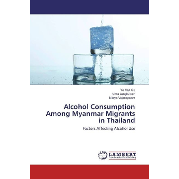 Oo, Ye Htut Alcohol Consumption Among Myanmar Migrants in Thailand - Factors Affecting Alcohol Use