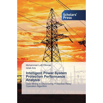 Othman, Mohammad Lutfi Intelligent Power System Protection Performance Analysis - Data Mining in Discovering Protective Relay Operation Algorithm