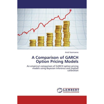 Voormanns, Arvid A Comparison of GARCH Option Pricing Models - An empirical comparison of GARCH option pricing models using Bayesian inference and implied calibration