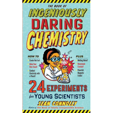 Connolly, Sean The Book of Ingeniously Daring Chemistry: 24 Experiments for Young Scientists