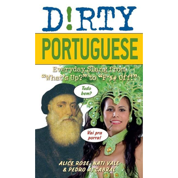 """Rose, Alice Dirty Portuguese: Everyday Slang from """"what's Up?"""" to """"f*%# Off!"""""""