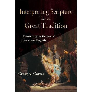 Carter, Craig A. ISBN Interpreting Scripture with the Great Tradition (Recovering the Genius of Premodern Exegesis) book English Paperback 304 pages