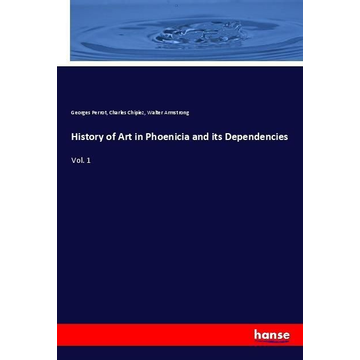Perrot, Georges History of Art in Phoenicia and its Dependencies