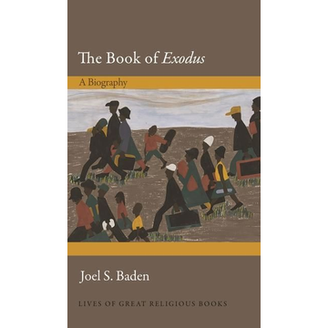Baden, Joel S. The Book of Exodus: A Biography