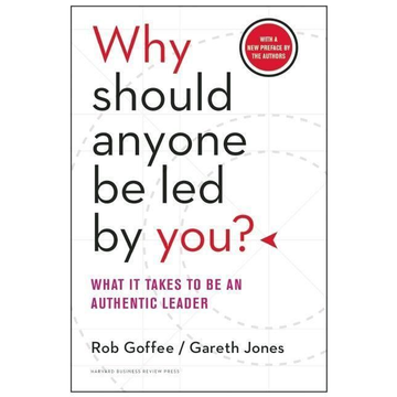 Goffee, Rob Why Should Anyone Be Led by You?: What It Takes to Be an Authentic Leader